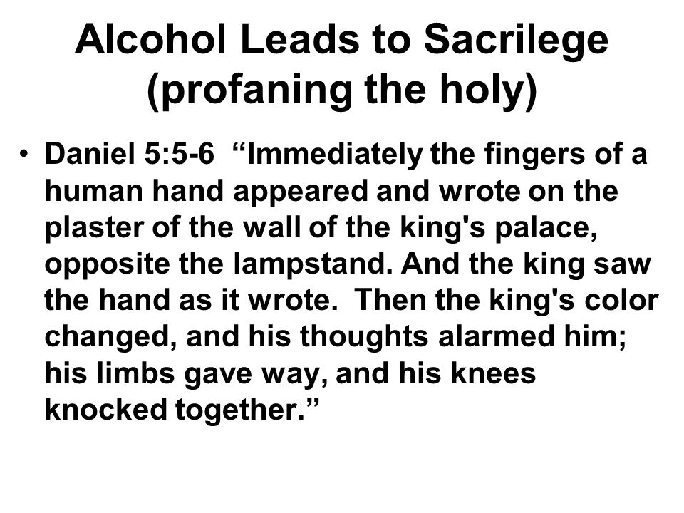 Alcohol Leads to Sacrilege (profaning the holy)