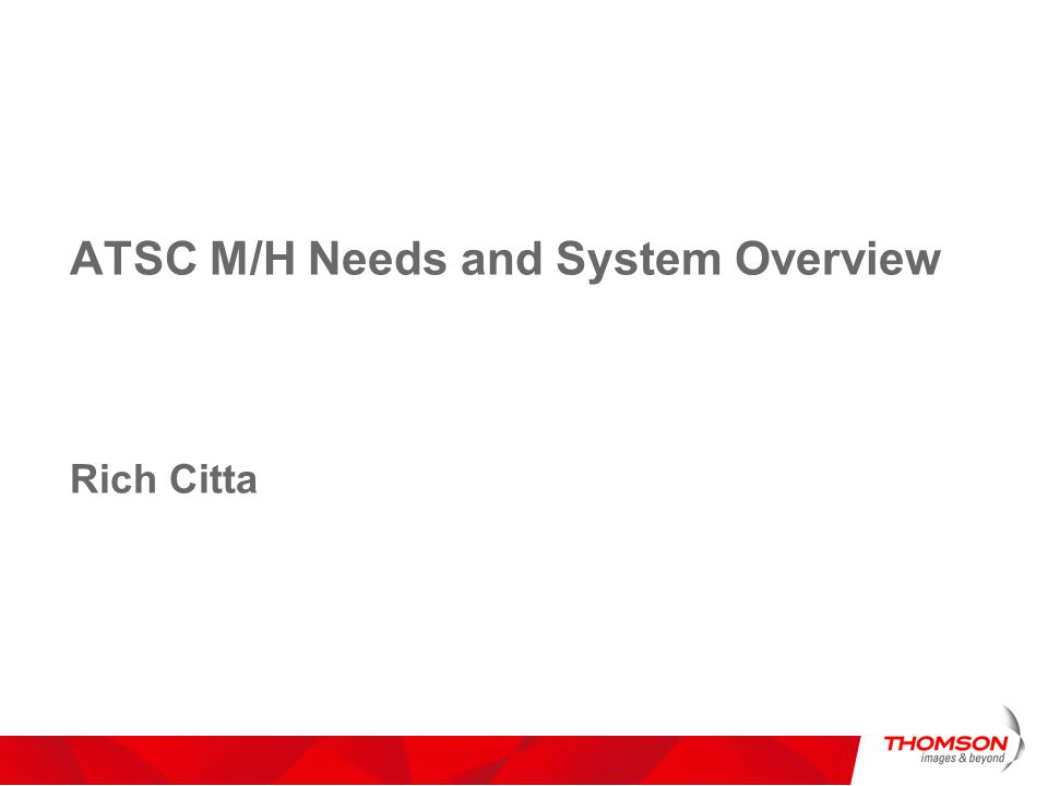 ATSC M/H Needs and System Overview Rich Citta