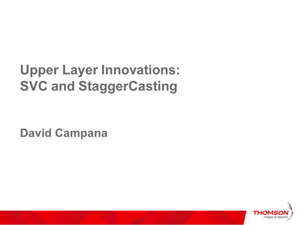Upper Layer Innovations: SVC and StaggerCasting David Campana