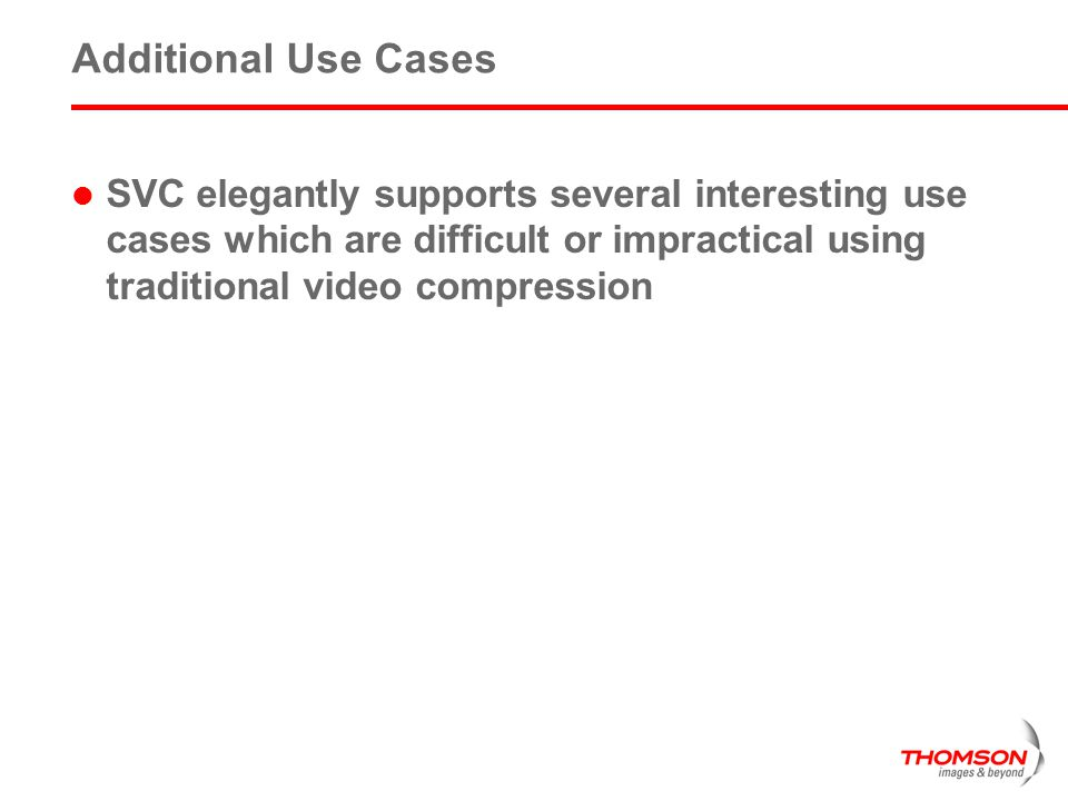 Additional Use Cases SVC elegantly supports several interesting use cases which are difficult or impractical using traditional video compression.