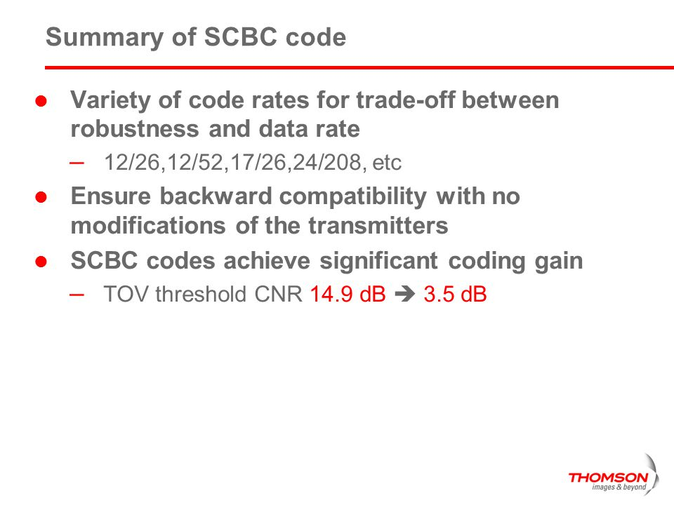 Summary of SCBC code Variety of code rates for trade-off between robustness and data rate. 12/26,12/52,17/26,24/208, etc.