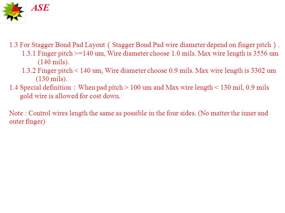 1.3 For Stagger Bond Pad Layout(Stagger Bond Pad wire diameter depend on finger pitch).