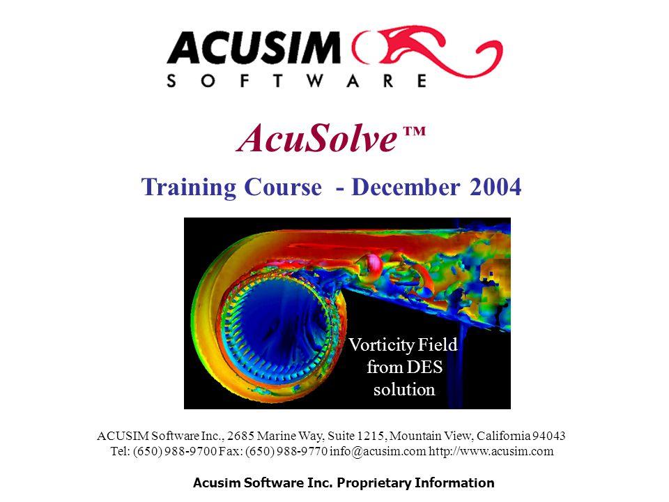 AcuSolve ™ Training Course - December 2004