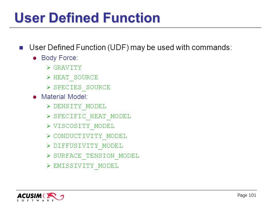 User Defined Function User Defined Function (UDF) may be used with commands: Body Force: GRAVITY.
