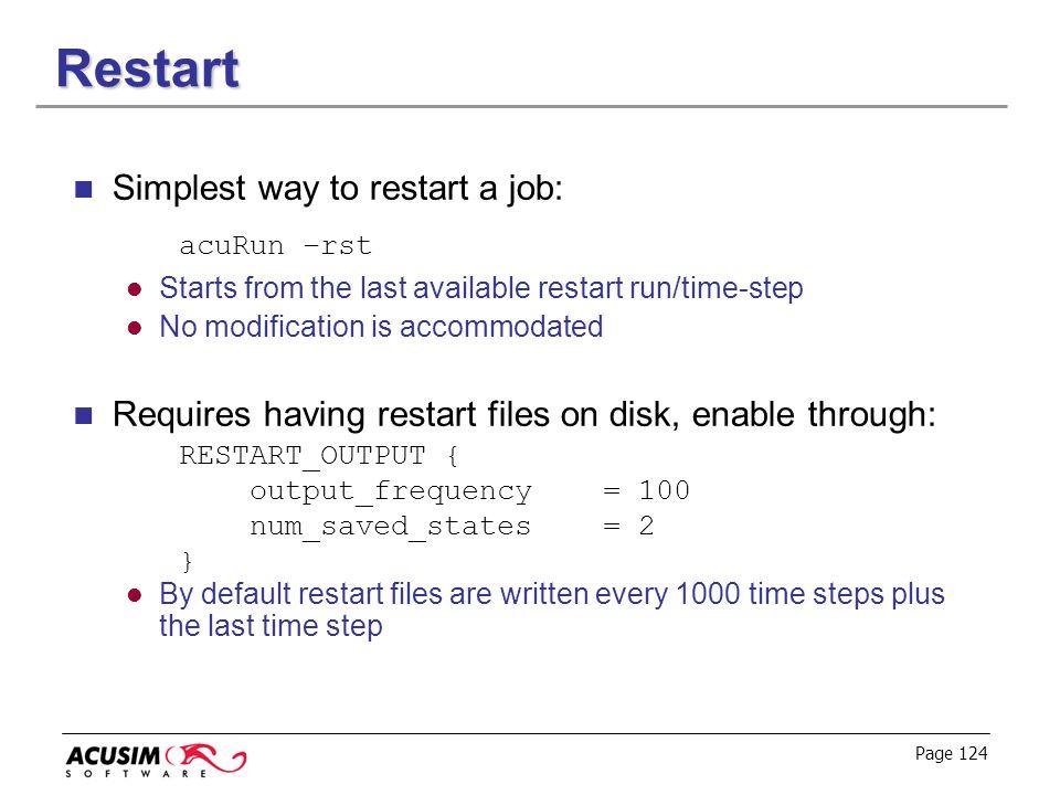 Restart Simplest way to restart a job: acuRun –rst
