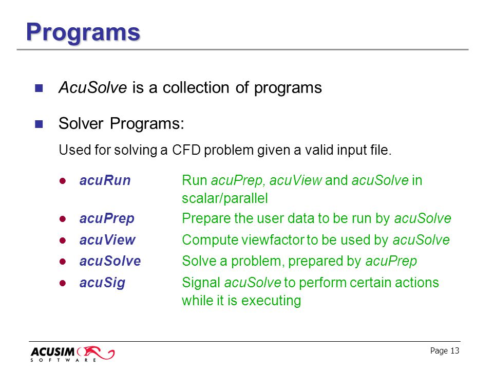 Programs AcuSolve is a collection of programs Solver Programs: