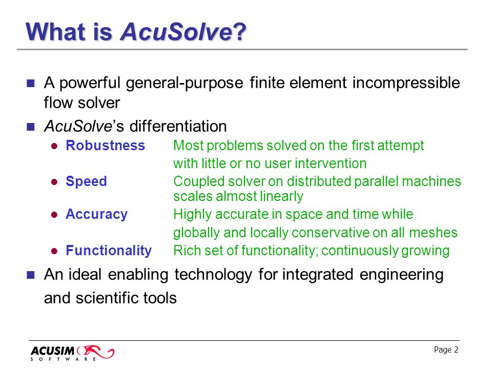 What is AcuSolve A powerful general-purpose finite element incompressible flow solver. AcuSolve's differentiation.