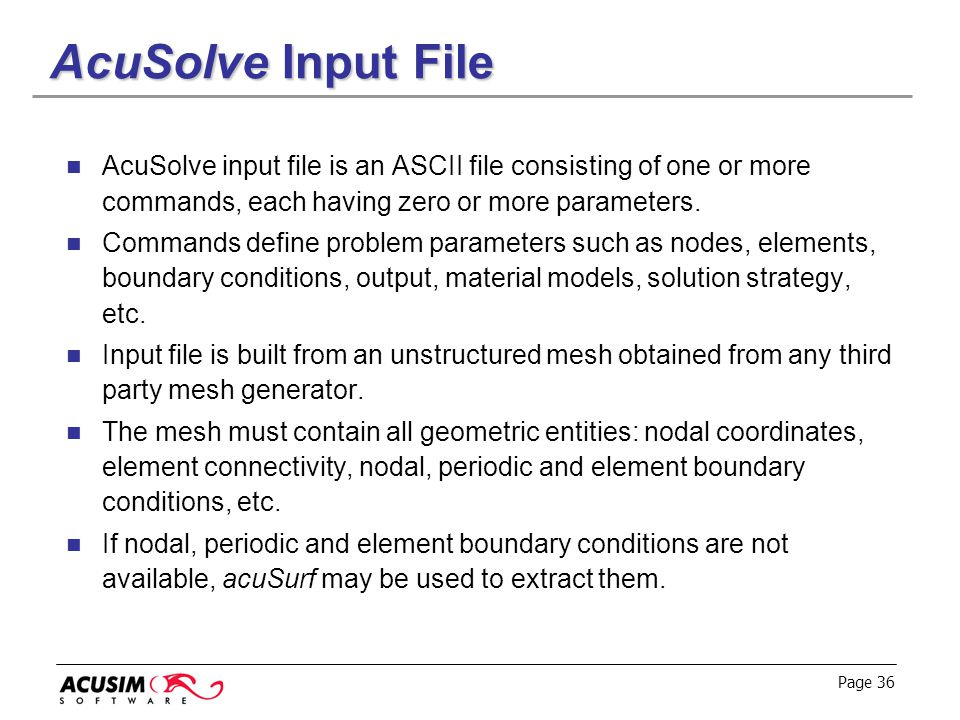 AcuSolve Input File AcuSolve input file is an ASCII file consisting of one or more commands, each having zero or more parameters.