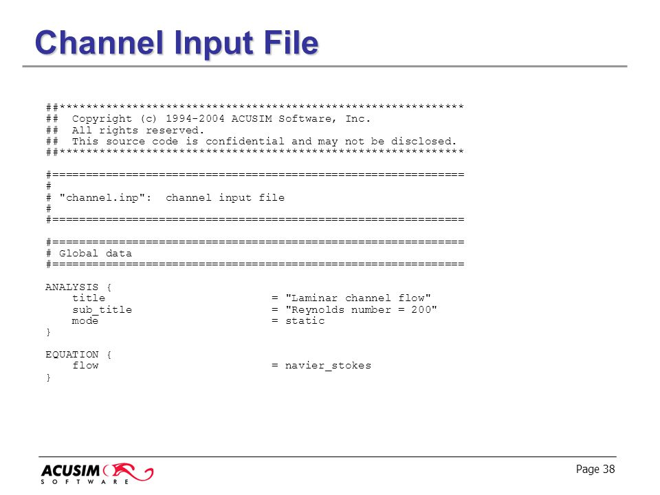Channel Input File ##************************************************************* ## Copyright (c) 1994-2004 ACUSIM Software, Inc.