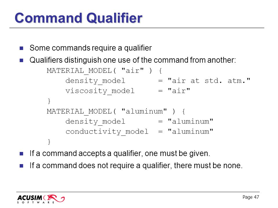 Command Qualifier Some commands require a qualifier