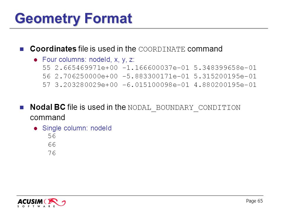 Geometry Format Coordinates file is used in the COORDINATE command