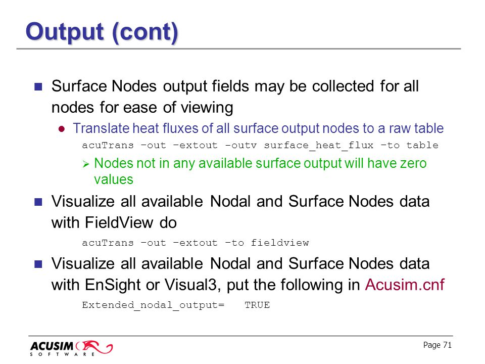 Output (cont) Surface Nodes output fields may be collected for all nodes for ease of viewing.