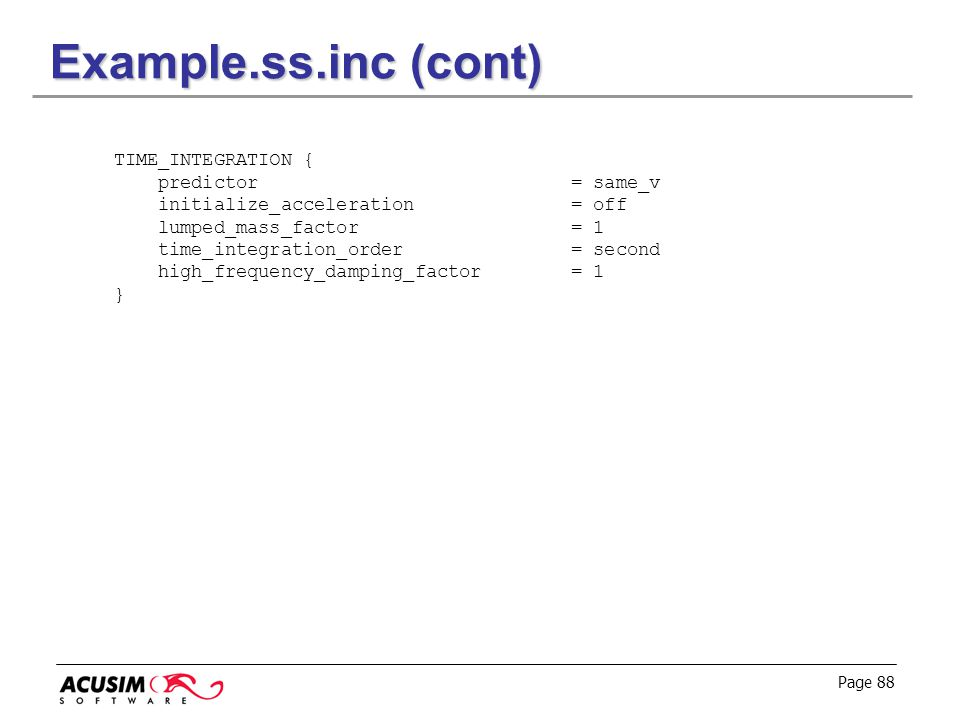 Example.ss.inc (cont) TIME_INTEGRATION { predictor = same_v