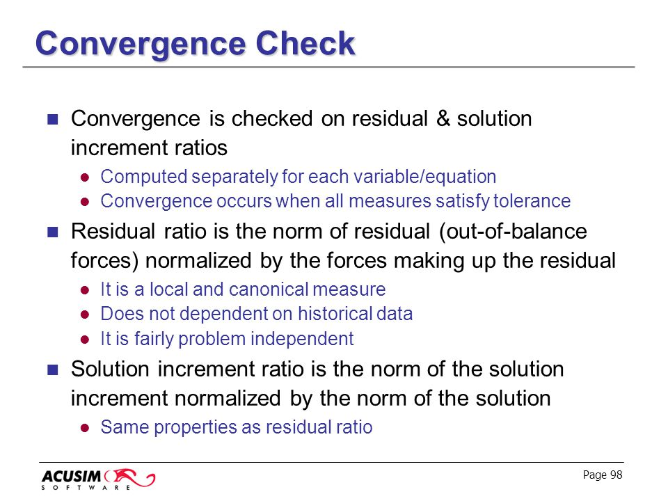 Convergence Check Convergence is checked on residual & solution increment ratios. Computed separately for each variable/equation.