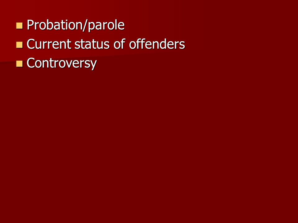 Probation/parole Current status of offenders Controversy
