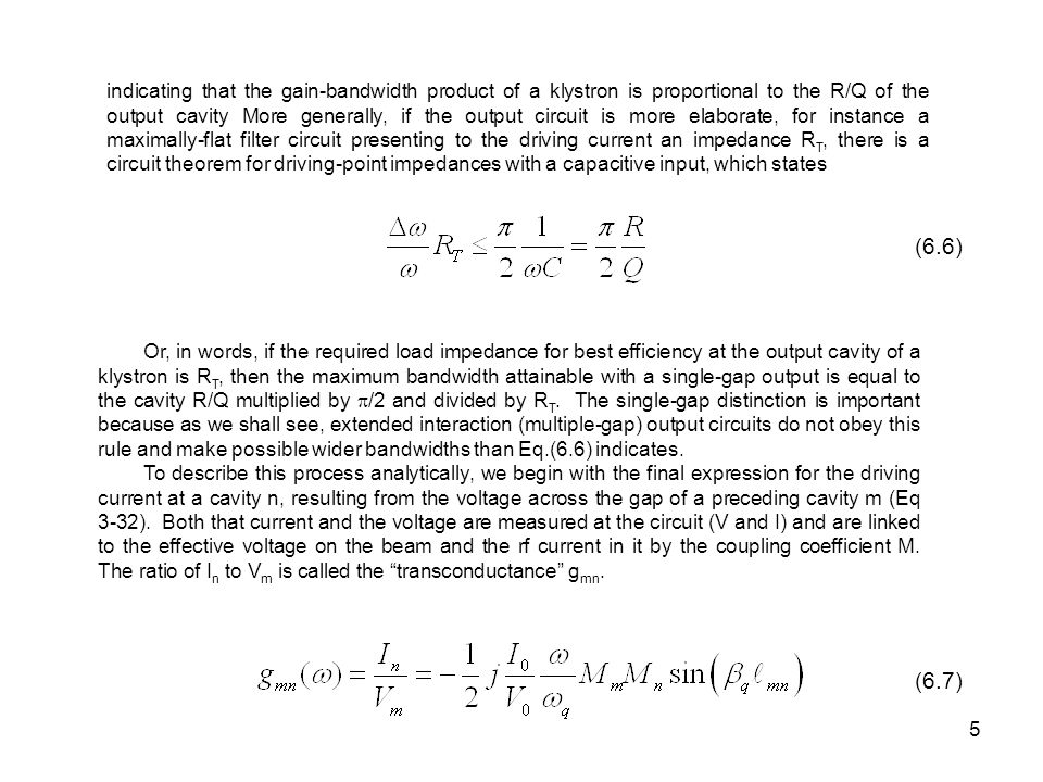 indicating that the gain-bandwidth product of a klystron is proportional to the R/Q of the output cavity More generally, if the output circuit is more elaborate, for instance a maximally-flat filter circuit presenting to the driving current an impedance RT, there is a circuit theorem for driving-point impedances with a capacitive input, which states