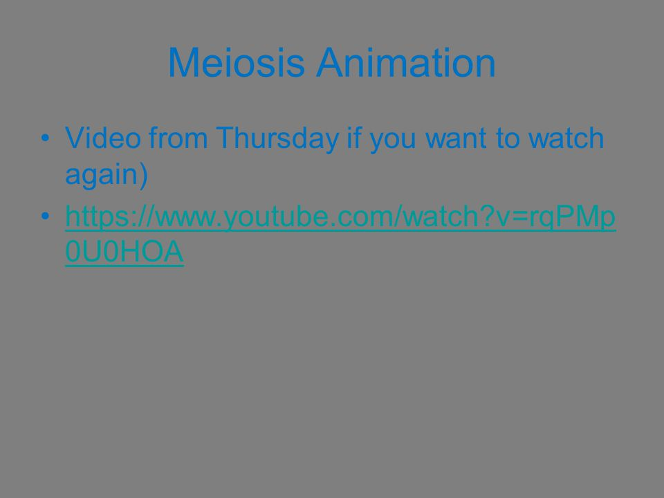 Meiosis Animation Video from Thursday if you want to watch again)