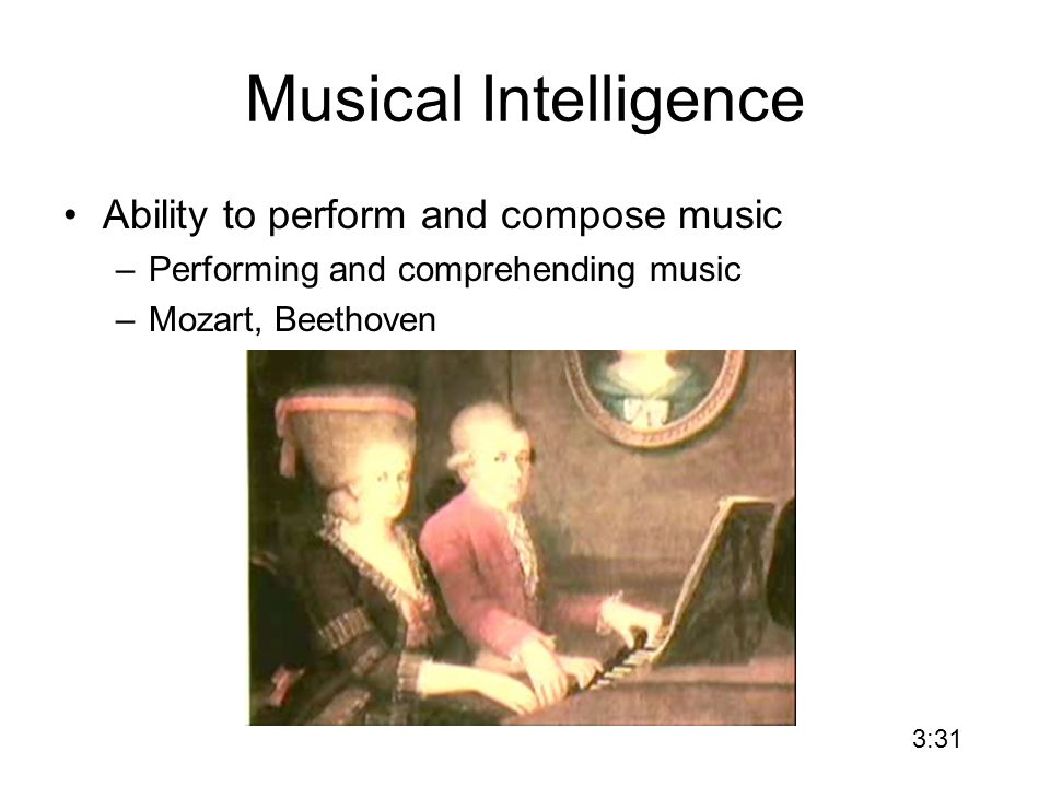Musical Intelligence Ability to perform and compose music