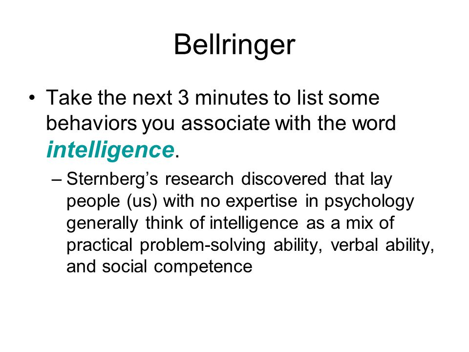 Bellringer Take the next 3 minutes to list some behaviors you associate with the word intelligence.