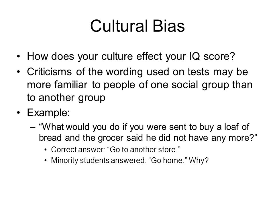 Cultural Bias How does your culture effect your IQ score
