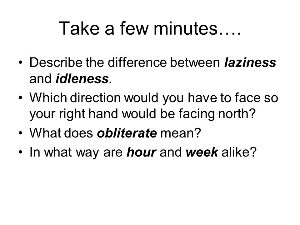 Take a few minutes…. Describe the difference between laziness and idleness.