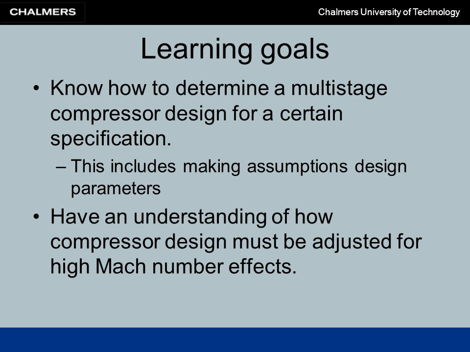 Learning goals Know how to determine a multistage compressor design for a certain specification. This includes making assumptions design parameters.