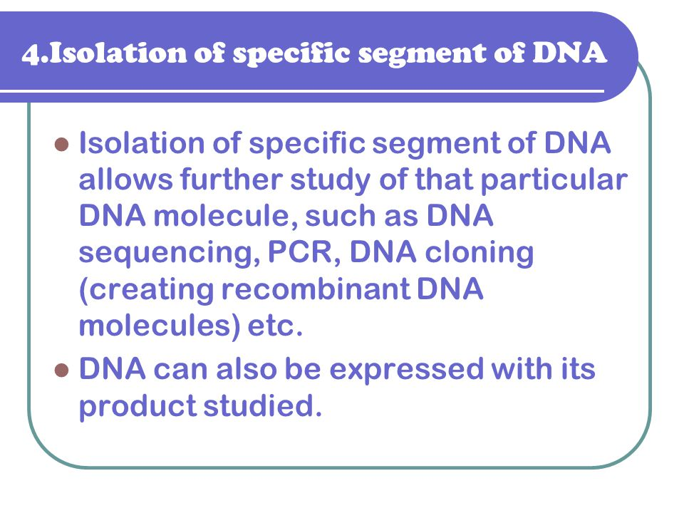 4.Isolation of specific segment of DNA