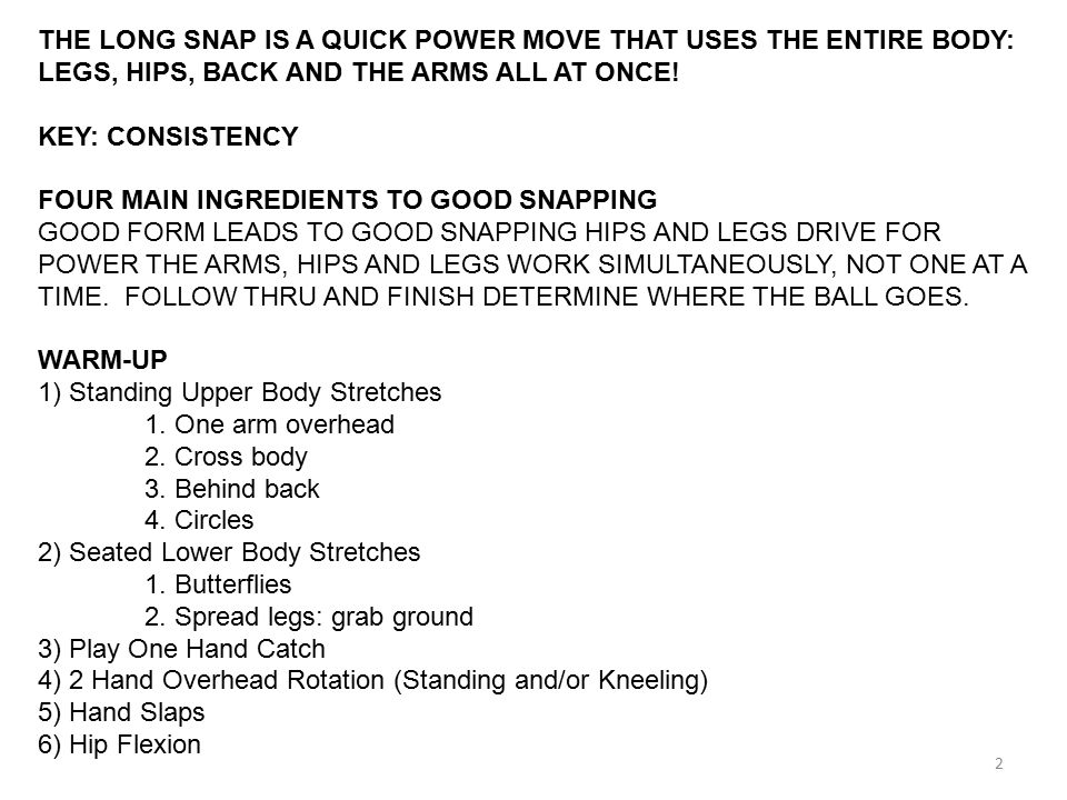 THE LONG SNAP IS A QUICK POWER MOVE THAT USES THE ENTIRE BODY: LEGS, HIPS, BACK AND THE ARMS ALL AT ONCE!