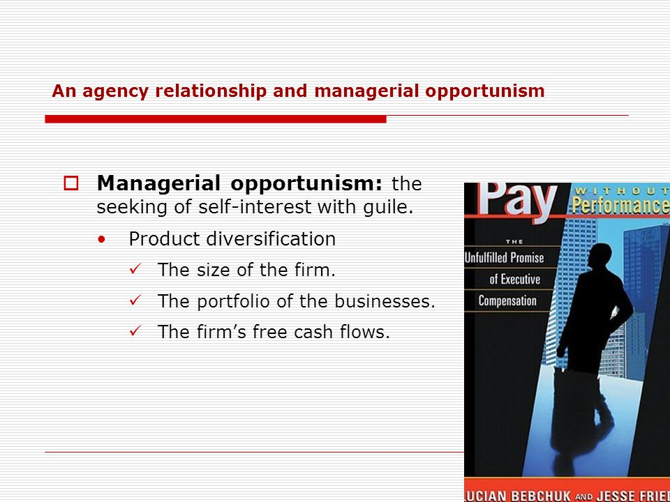 Managerial opportunism: the seeking of self-interest with guile.