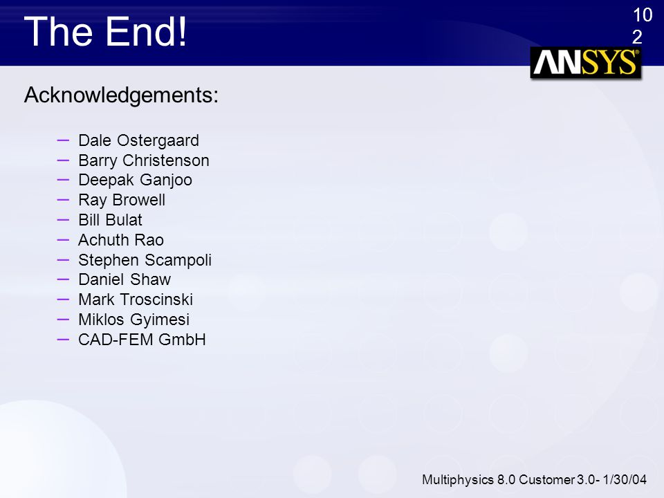 The End! Acknowledgements: Dale Ostergaard Barry Christenson