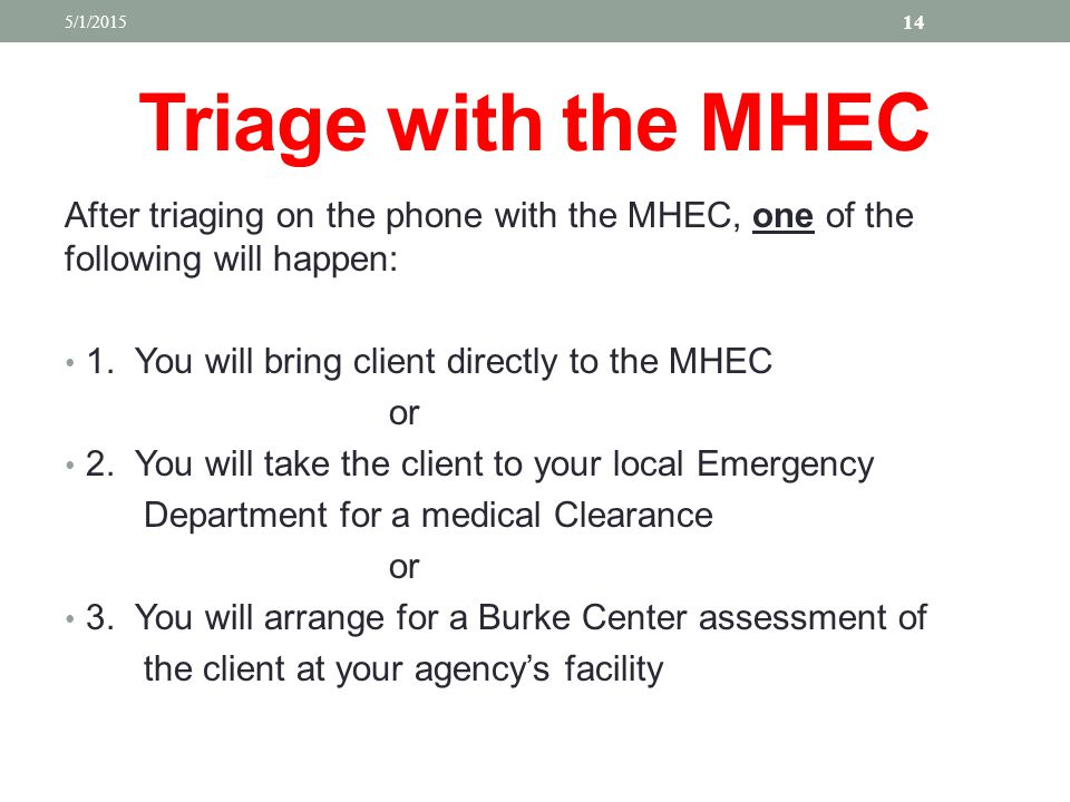 4/14/2017 Triage with the MHEC. After triaging on the phone with the MHEC, one of the following will happen: