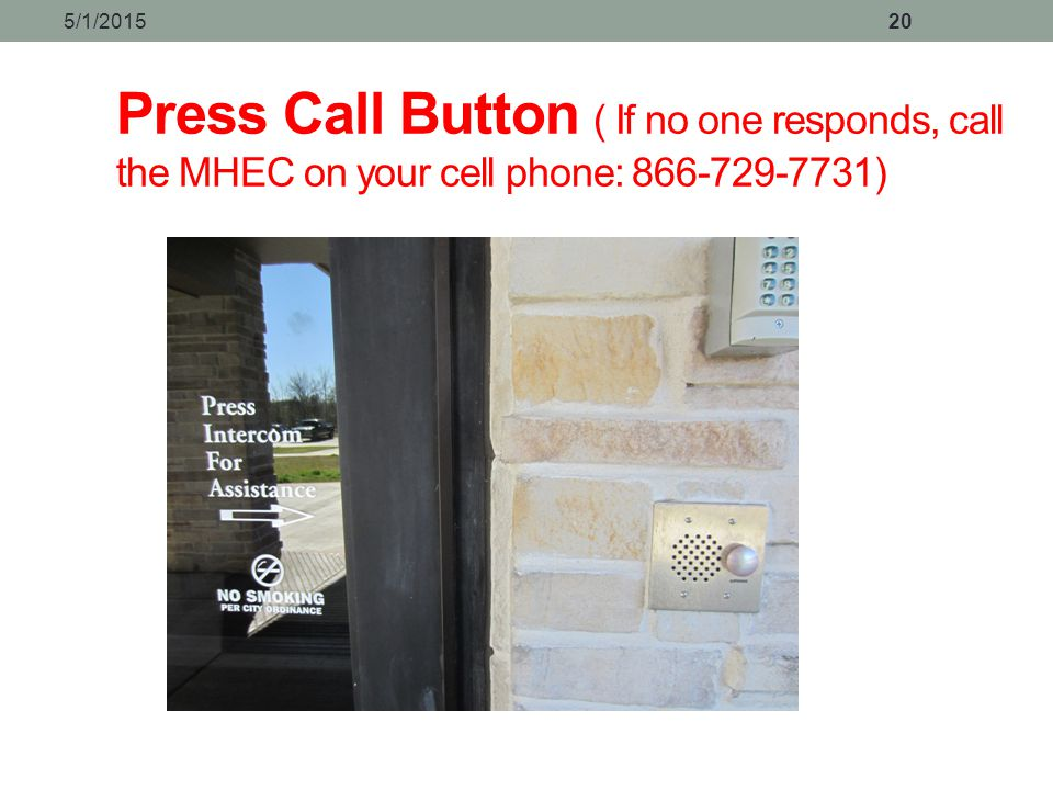 4/14/2017 Press Call Button ( If no one responds, call the MHEC on your cell phone: 866-729-7731)