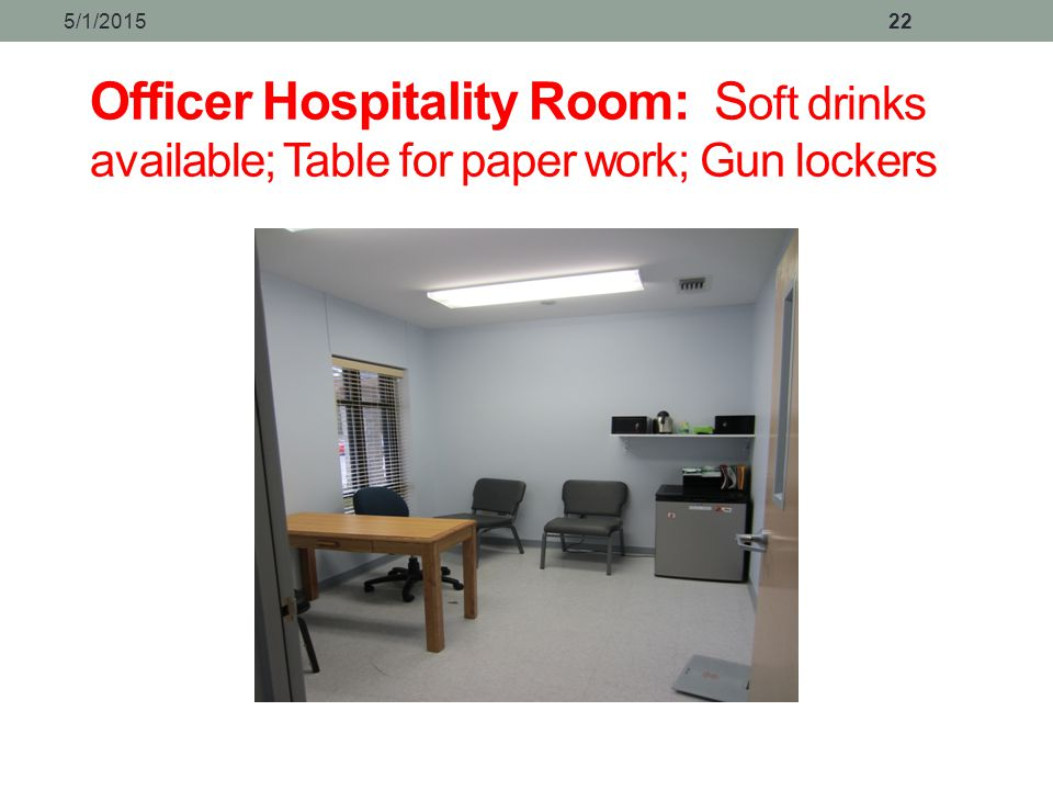 4/14/2017 Officer Hospitality Room: Soft drinks available; Table for paper work; Gun lockers