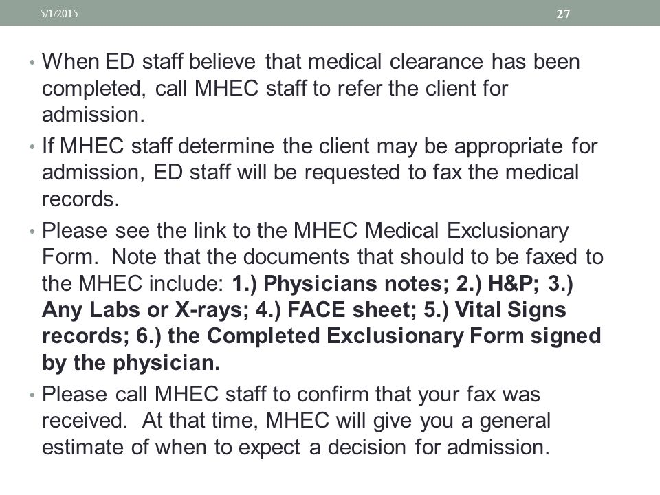 4/14/2017 When ED staff believe that medical clearance has been completed, call MHEC staff to refer the client for admission.