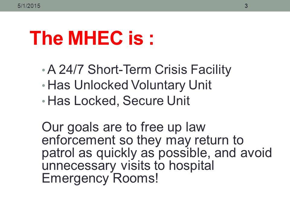 4/14/2017 The MHEC is : A 24/7 Short-Term Crisis Facility. Has Unlocked Voluntary Unit. Has Locked, Secure Unit.