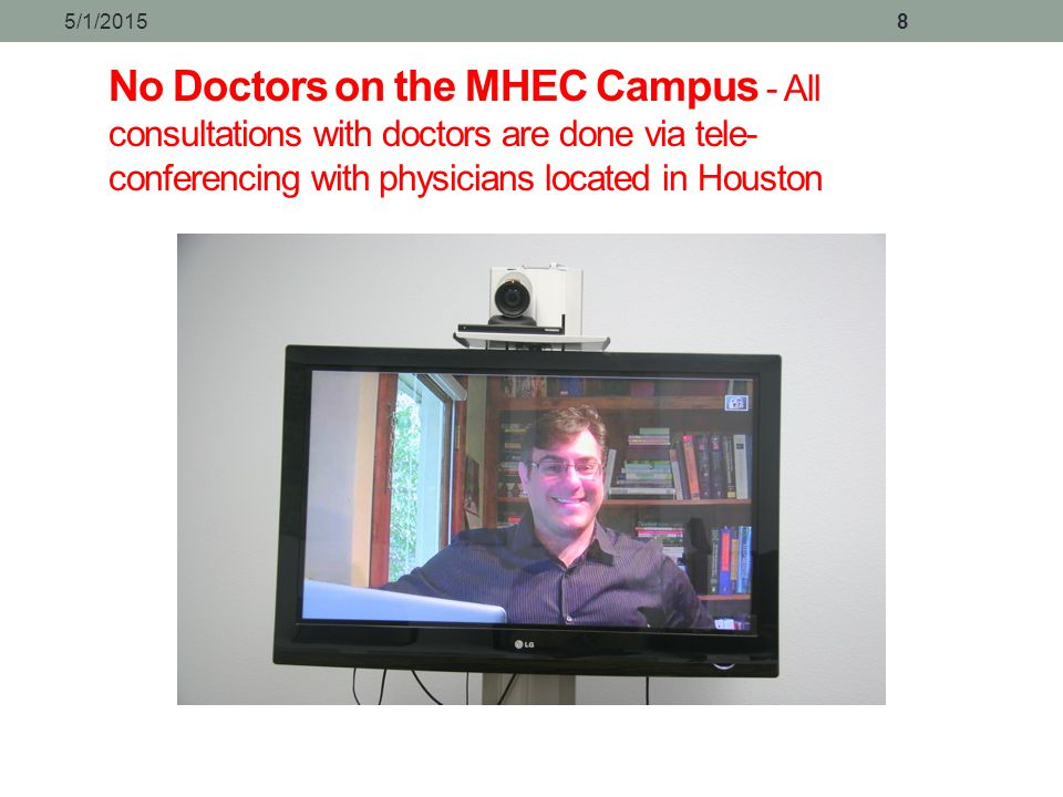 4/14/2017 No Doctors on the MHEC Campus - All consultations with doctors are done via tele-conferencing with physicians located in Houston.
