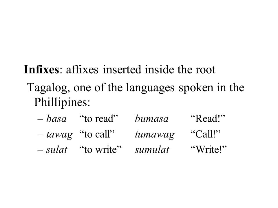 Infixes: affixes inserted inside the root
