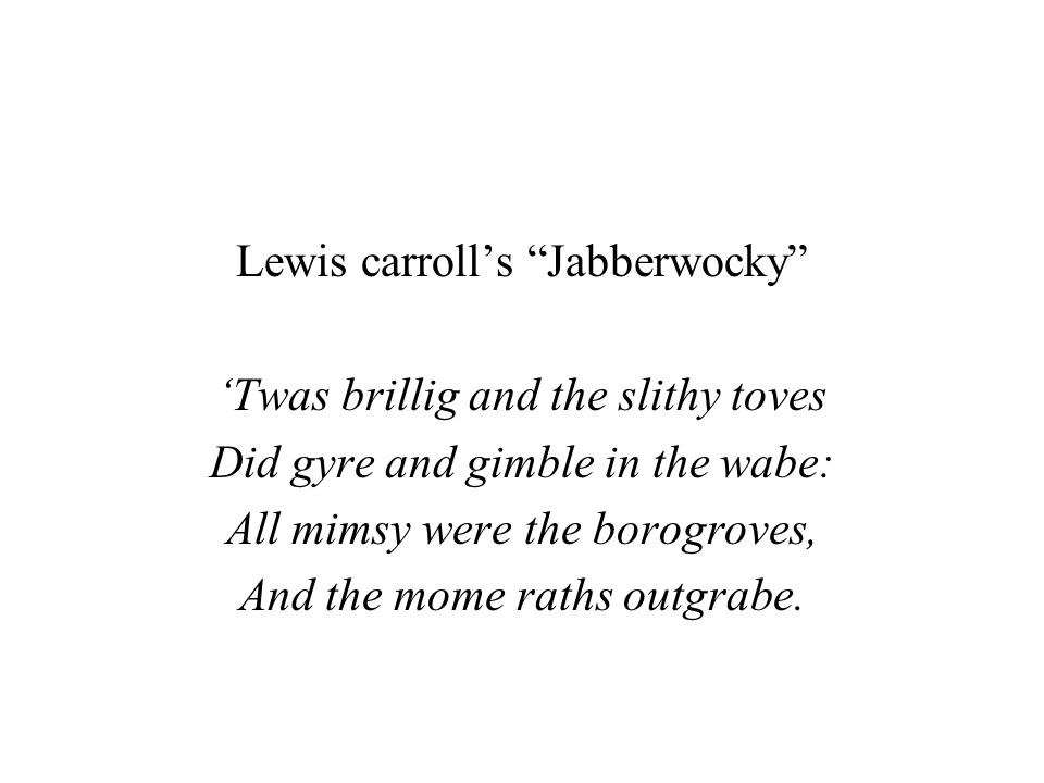 Lewis carroll's Jabberwocky 'Twas brillig and the slithy toves
