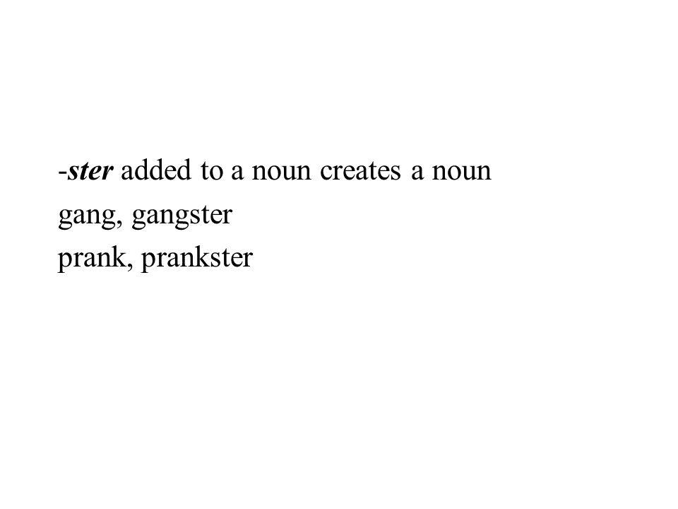 -ster added to a noun creates a noun