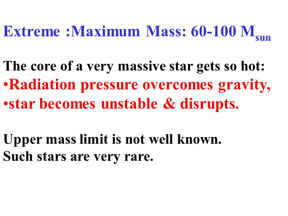 Extreme :Maximum Mass: 60-100 Msun