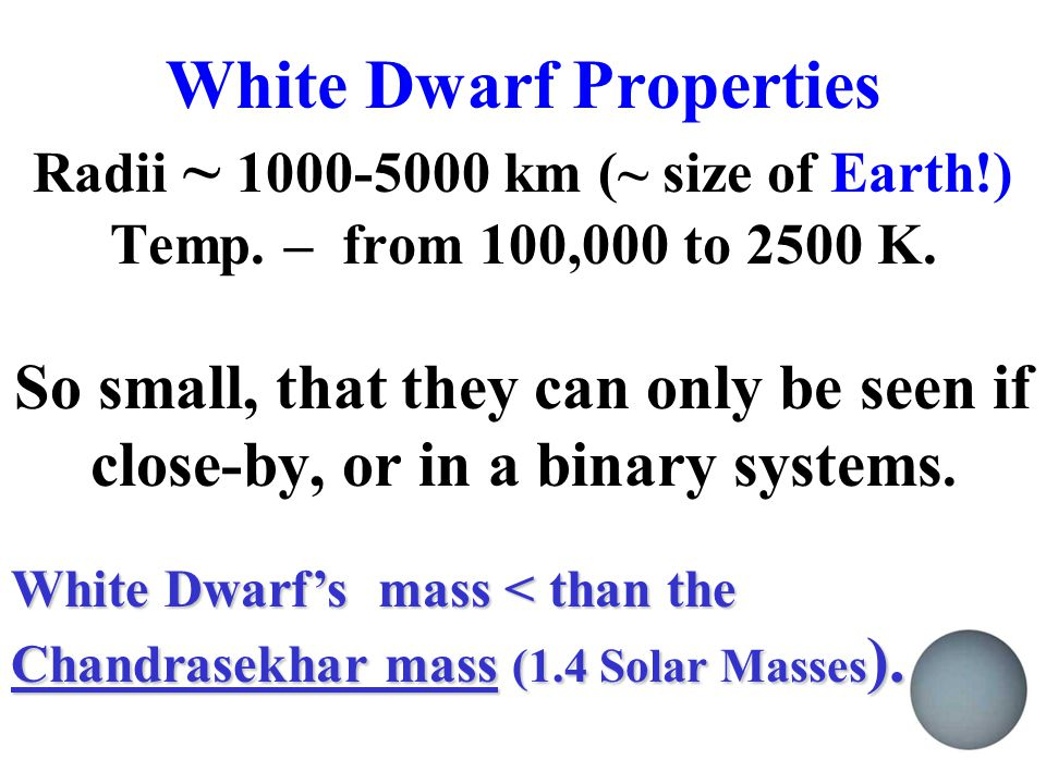 White Dwarf Properties Radii ~ 1000-5000 km (~ size of Earth. ) Temp