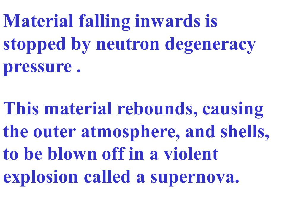 Material falling inwards is stopped by neutron degeneracy pressure .
