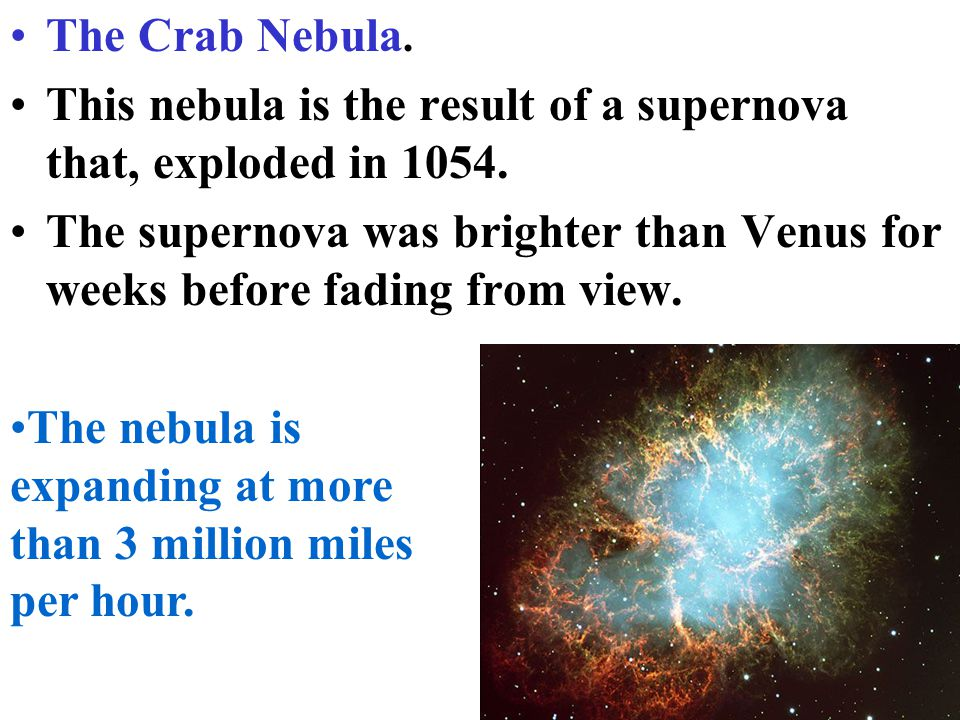 The Crab Nebula. This nebula is the result of a supernova that, exploded in 1054.