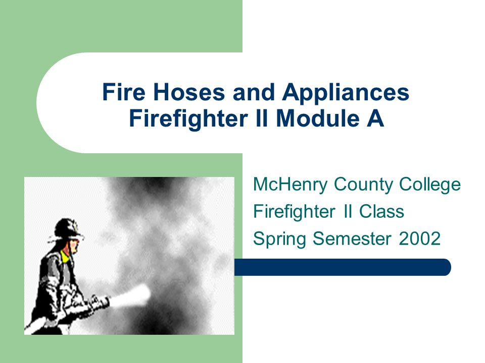 Fire Hoses and Appliances Firefighter II Module A
