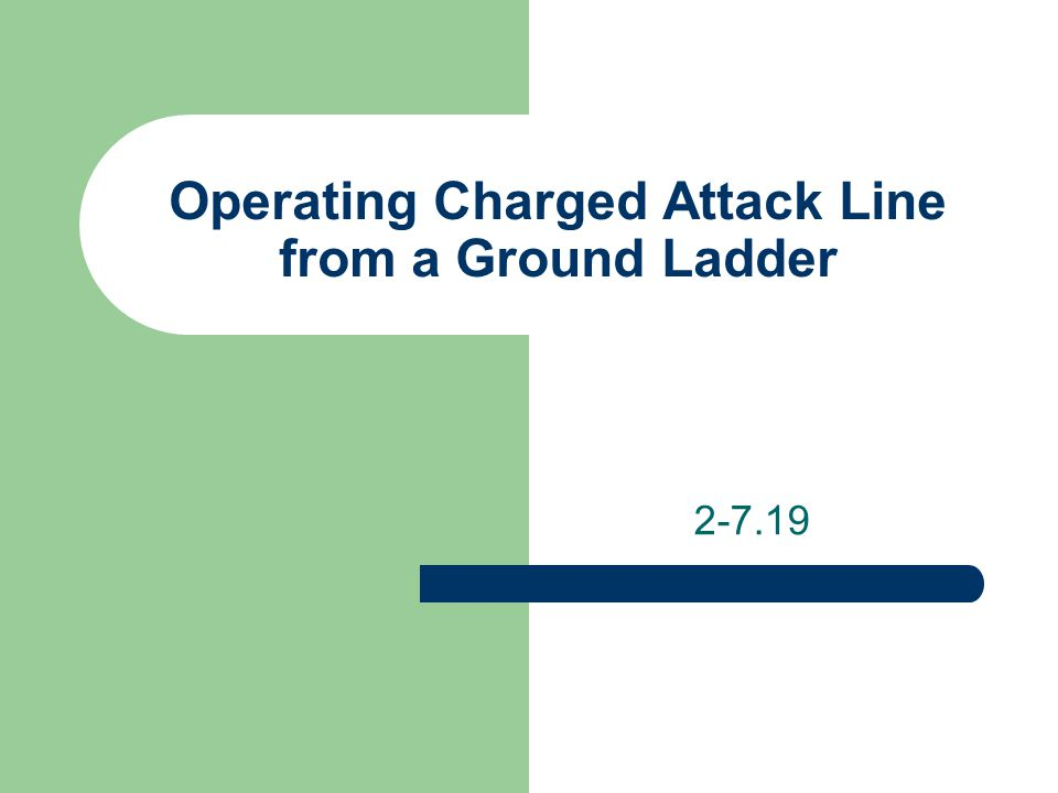 Operating Charged Attack Line from a Ground Ladder