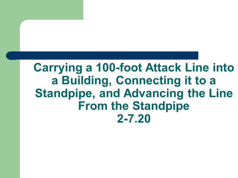 Carrying a 100-foot Attack Line into a Building, Connecting it to a Standpipe, and Advancing the Line From the Standpipe 2-7.20