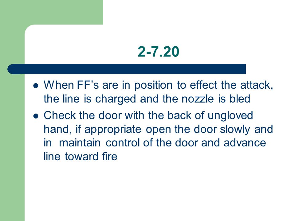 2-7.20 When FF's are in position to effect the attack, the line is charged and the nozzle is bled.