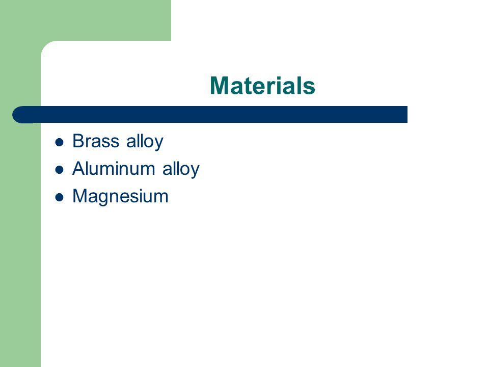 Materials Brass alloy Aluminum alloy Magnesium