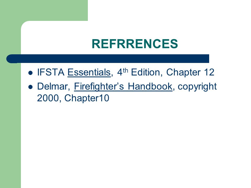 REFRRENCES IFSTA Essentials, 4th Edition, Chapter 12