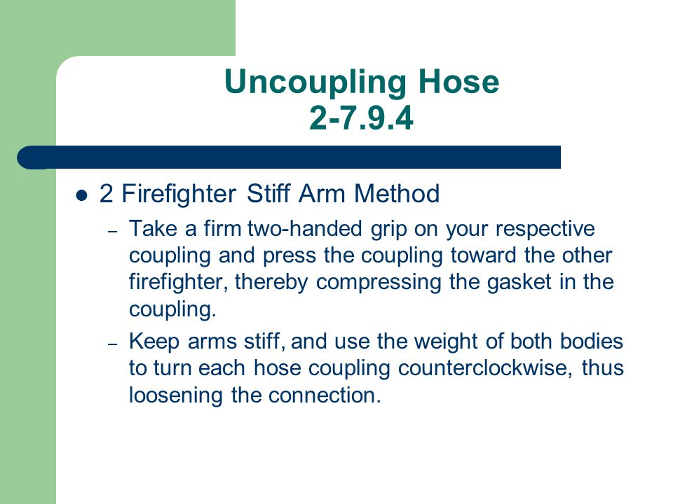 Uncoupling Hose 2-7.9.4 2 Firefighter Stiff Arm Method